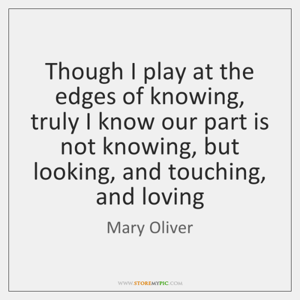 mary-oliver-though-i-play-at-the-edges-of-quote-on-storemypic-02689